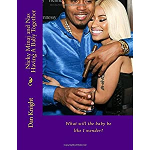 Nicky Minaj and NAS Having a Baby Together: What Will the Baby Be Like I Wonder?