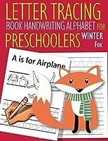 Letter Tracing Book Handwriting Alphabet for Preschoolers Winter Fox: Letter Tracing Book |Practice for Kids | Ages 3+ | Alphabet Writing Practice | Handwriting Workbook | Kindergarten | toddler | Winter Fox