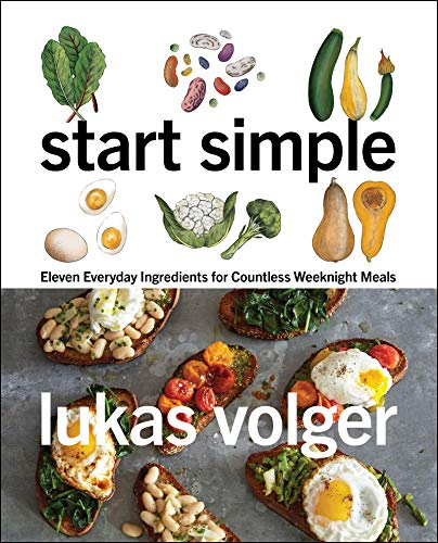 Start Simple: Eleven Everyday Ingredients for Countless Weeknight Meals (English Edition)