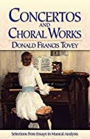 Concertos and Choral Works: Selections from Essays in Musical Analysis (Dover Books on Music and Music History)