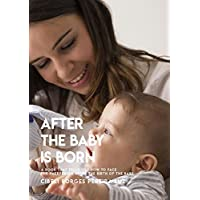 After The Baby Is Born, A Book That Tells You How To Face The Puerperium The Birth Of The Baby (English Edition)