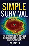 Simple Survival: The Ultimate Guide to Preparing for Dangerous Situations and Emergency Survival (English Edition)
