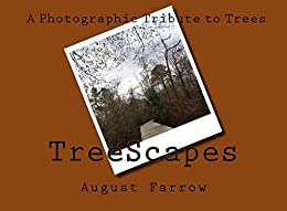 TreeScapes: A Photographic Tribute to Trees by [Farrow, August]