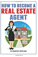 How to Become a Real Estate Agent: The Ultimate Guide to a Successful Career as a Realtor [並行輸入品]