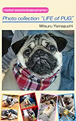 "Photo collection ""LIFE of PUG"": color psychological arts (English Edition)"