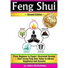 Feng Shui: From Beginner to Expert, Illustrated Version ~ Start Using Feng Shui Today to Attract Happiness and Success (Feng Shui 'Bagua' Map, Feng Shui Colors, Feng Shui Tips)