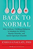 Back to Normal: Why Ordinary Childhood Behavior Is Mistaken for ADHD, Bipolar Disorder, and Autism Spectrum Disorder by Enrico Gnaulati PhD(2014-09-02) 画像
