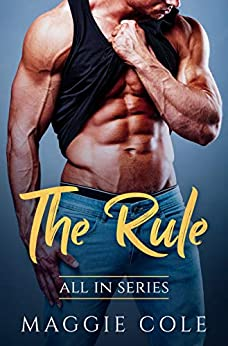 The Rule: All In Series Book 1 - A Billionaire Romance Love Story by [Cole, Maggie]