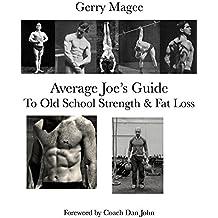 Average Joe's Guide To Old School Strength & Fat Loss: Train Like A Guy