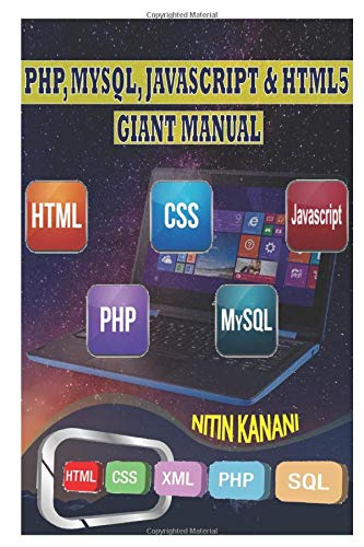 PHP, MYSQL, JAVASCRIPT, HTML5 GIANT MANUAL: ALL IN ONE PROGRAMMING LANGUAGES