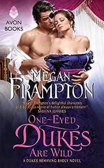 [Frampton, Megan]のOne-Eyed Dukes Are Wild: A Dukes Behaving Badly Novel (English Edition)