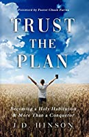 TRUST THE PLAN: Becoming a Holy Habitation & More Than a Conqueror