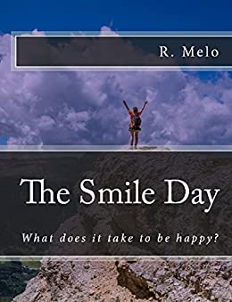 The Smile Day: What does it take to be happy? by [Melo, Raimundo]