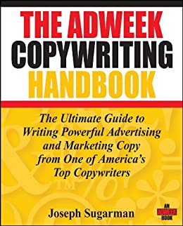 The Adweek Copywriting Handbook: The Ultimate Guide to Writing Powerful Advertising and Marketing Copy from One of America's Top Copywriters by [Sugarman, Joseph]