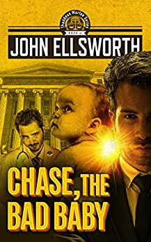 Chase, the Bad Baby: A Legal Thriller (Thaddeus Murfee Legal Thriller Series Book 4) by [Ellsworth, John]
