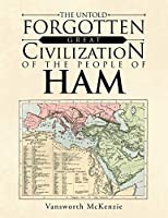 The Untold Forgotten Great Civilization of the People of Ham