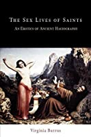 The Sex Lives of Saints: An Erotics of Ancient Hagiography (Divinations: Rereading Late Ancient Religion) by Virginia Burrus(2007-10-29)