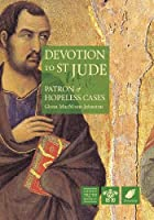 Devotion to St Jude: Patron of Hopeless Cases (Devotional)