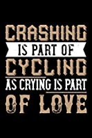 Crashing Is Part Of Cycling As Crying Is Part Of Love: Best bicycle quote journal notebook for multiple purpose like writing notes, plans and ideas. Cycling composition notebook for cyclist. (Proud Cyclist Journal Notebook)
