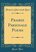 Prairie Parsonage Poems (Classic Reprint)