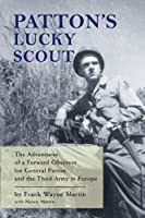 Patton's Lucky Scout: The Adventures of a Forward Observer for General Patton and the Third Army in Europe