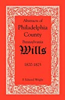 Abstracts of Philadelphia County, Pennsylvania Wills, 1820-1825