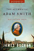 Authentic Adam Smith: His Life And Ideas (Enterprise)
