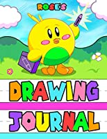 Rose's Drawing Journal: Personalized Book with Child's Name, Primary Drawing and Writing Journal, Including 65 Pages with 1 Ruled Lines and a Drawing Box, for Preschoolers, Kindergarteners, or 1st Graders, Great Birthday, Christmas, or Anytime Gift for Kids, 8 1/2 X 11