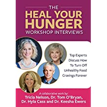 The Heal Your Hunger Workshop Interviews: : Top Experts Discuss How To Turn Off Unhealthy Food Cravings Forever