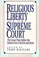 Religious Liberty in the Supreme Court: The Cases That Define the Debate over Church and State