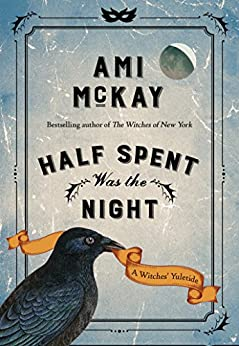 Half Spent Was the Night: A Witches' Yuletide (Ami McKay's Witches Book 2) by [McKay, Ami]