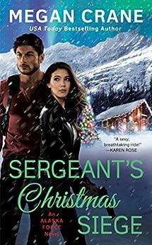 Sergeant's Christmas Siege (An Alaska Force Novel Book 3) by [Crane, Megan]