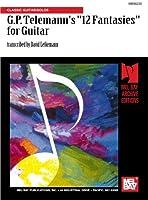 "G.P. Telemann's ""12 Fantasies"" for Guitar: Classic Guitar/Solos"
