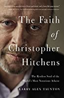The Faith of Christopher Hitchens: The Restless Soul of the World's MostNotorious Atheist