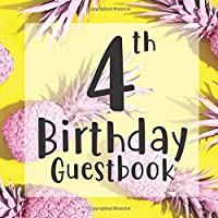 4th Birthday Guestbook: Yellow Pink Pineapple Tropical Fruit Themed - Fourth Party Toddler Children Event Celebration Keepsake Book - Family Friend Sign in Write Name, Advice Wish Message Comment Prediction - W/ Gift Recorder Tracker Log & Picture Space