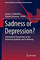 Sadness or Depression?: International Perspectives on the Depression Epidemic and Its Meaning (History, Philosophy and Theory of the Life Sciences)