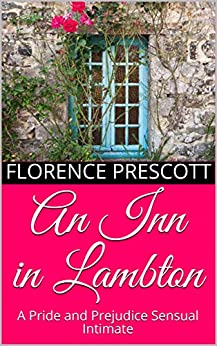 An Inn in Lambton: A Pride and Prejudice Sensual Intimate (A Daring Rescue Book 1) by [Prescott, Florence, Lady, A]