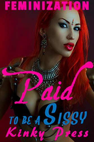 Paid to be a Sissy: Extreme Taboo Fetish Sissification Feminization (Kinky Press Sissies Book 10) (English Edition)