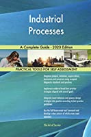 Industrial Processes A Complete Guide - 2020 Edition