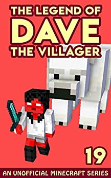 Dave the Villager 19: An Unofficial Minecraft Novel (The Legend of Dave the Villager) by [Villager, Dave]