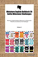 Miniature English Bulldach 20 Selfie Milestone Challenges Miniature English Bulldach Milestones for Memorable Moments, Socialization, Fun Challenges Volume 2