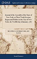 Journal of the Assembly of the State of New-York, at Their Tenth Session, Begun and Holden in the City of New-York, the Twelfth Day of January, 1787