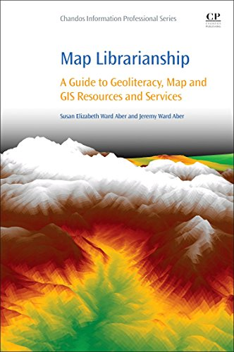 Download Map Librarianship: A Guide to Geoliteracy, Map and GIS Resources and Services (Chandos Information Professional Series) 0081000219