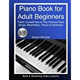 Piano Book for Adult Beginners: Teach Yourself How to Play Famous Piano Songs, Read Music, Theory & Technique (Book & Streami