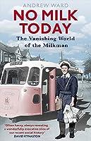 No Milk Today: The Vanishing World of the Milkman