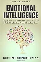 Emotional Intelligence: Sky Rocket Your Social Likability Eliminate Fear And Co [並行輸入品]