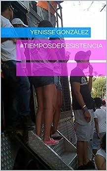 #TiemposDeResistencia (Spanish Edition) by [González, Yenisse]
