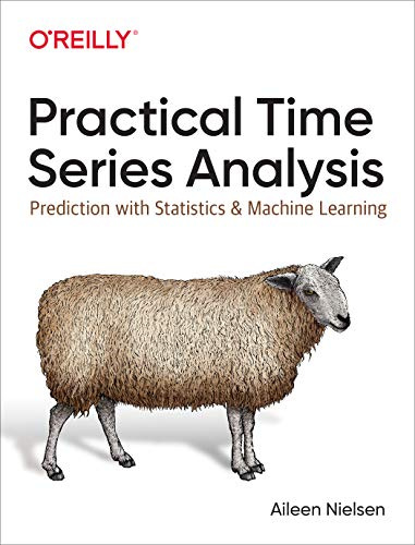 Download Practical Time Series Analysis: Prediction With Statistics and Machine Learning 1492041653
