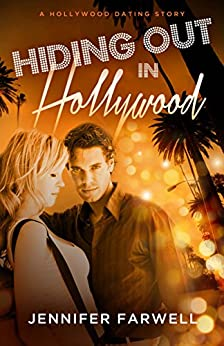 Hiding Out in Hollywood (A Hollywood Dating Story, Book 1) by [Farwell, Jennifer]
