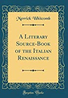 A Literary Source-Book of the Italian Renaissance (Classic Reprint)